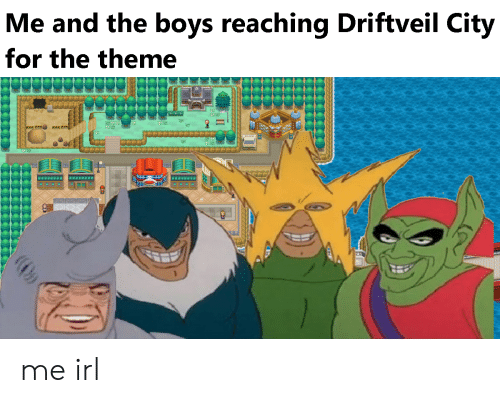 Me And The Boys Reaching Driftveil City For The Theme Me Irl Irl Meme On Me Me Driftveil city with sma4 soundfont 2.0 подробнее. me and the boys reaching driftveil city