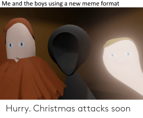 Me and the Boys Using a New Meme Format Hurry Christmas