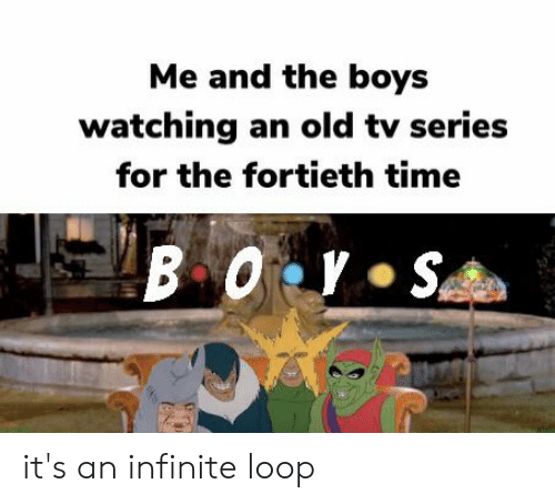 Me And The Boys Watching An Old Tv Series For The Fortieth Time