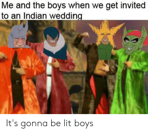Lit, Reddit, and Wedding: Me and the boys when we get invited  to an Indian wedding  er It's gonna be lit boys