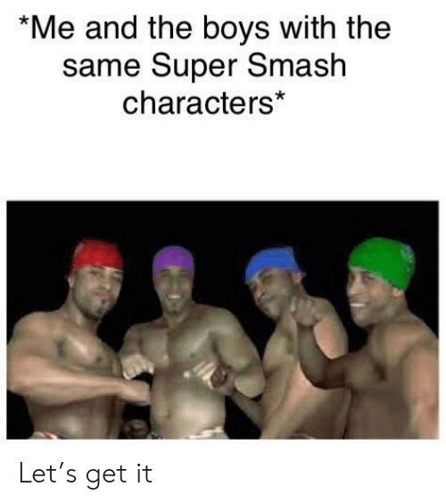 Smashing, Boys, and Super: *Me and the boys with the  same Super Smash  characters* Let's get it