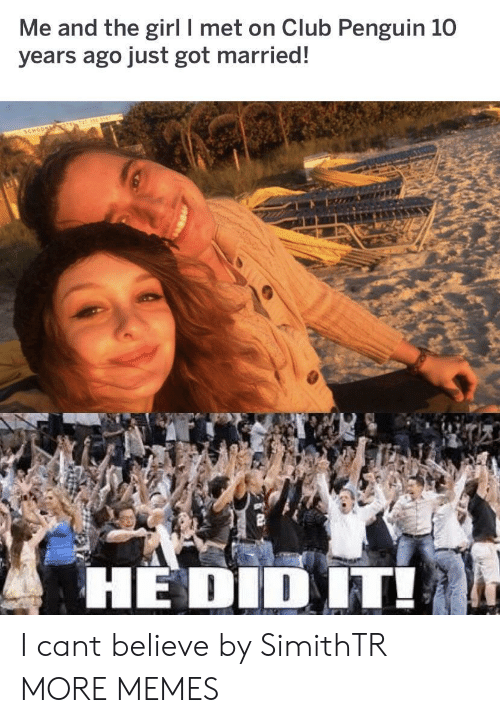 Club, Dank, and Memes: Me and the girl I met on Club Penguin 10  years ago just got married!  HE DID IT! I cant believe by SimithTR MORE MEMES