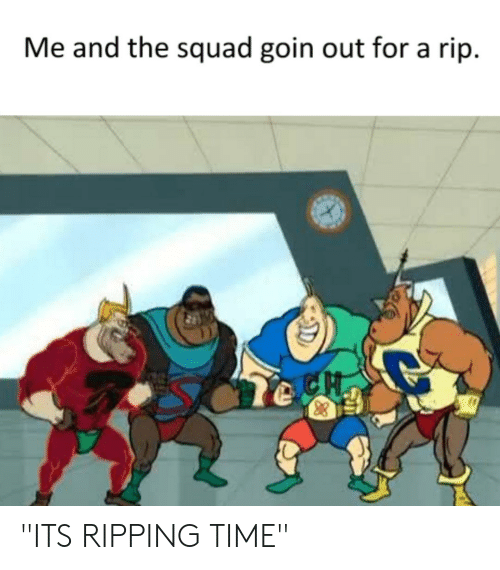 Me and the Squad Goin Out for a Rip ITS RIPPING TIME | Squad