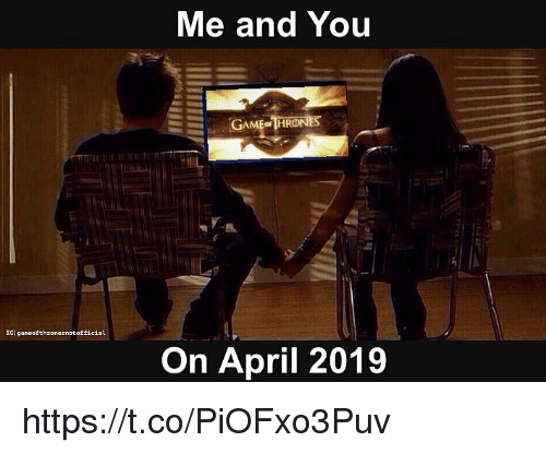 Memes, April, and 🤖: Me and You  IGIgancofthronesnotofficial  On April 2019 https://t.co/PiOFxo3Puv