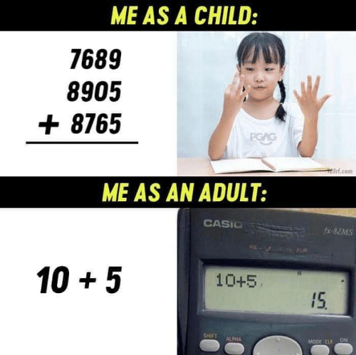 Memes, 🤖, and Com: ME AS A CHILD:  7689  8905  + 8765  PGAG  3rt.com  ME AS AN ADULT:  CASIO  fx-82MS  105  10+5  15  SHIFT  ALPHA  ON  MODE CLR