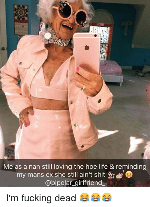 Me as a Nan Still Loving the Hoe Life & Reminding My Mans Ex