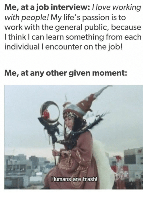 Me at a Job Interview I Love Working With People! My Life's