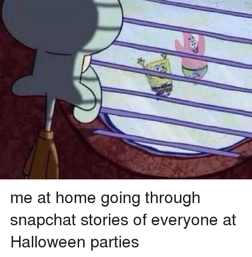 Me at Home Going Through Snapchat Stories of Everyone at Halloween ...