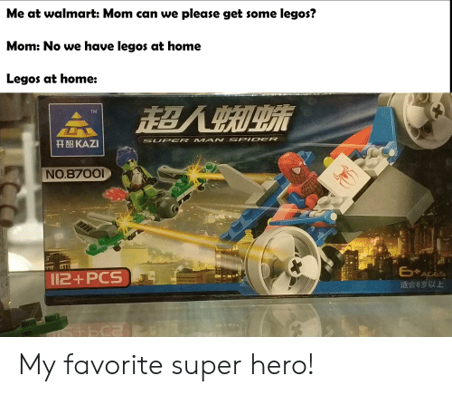 Spider, Walmart, and Home: Me at walmart: Mom can we please get some legos?  Mom: No we have legos at home  Legos at home:  TM  SUPER MAN SPIDER  开智KAZI  NO.870o  适合6岁以上 My favorite super hero!