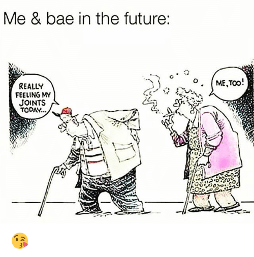 Bae, Future, and Weed: Me & bae in the future:  REALLY  FEELING MY  JOINTS  TODAY... 😘