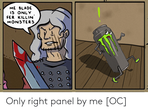Blade, Monsters, and Right: ME BLADE  IS ONLY  FER KILLIN  MONSTERS Only right panel by me [OC]