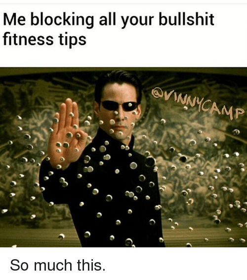 Blocking all your bullshit fitness tips