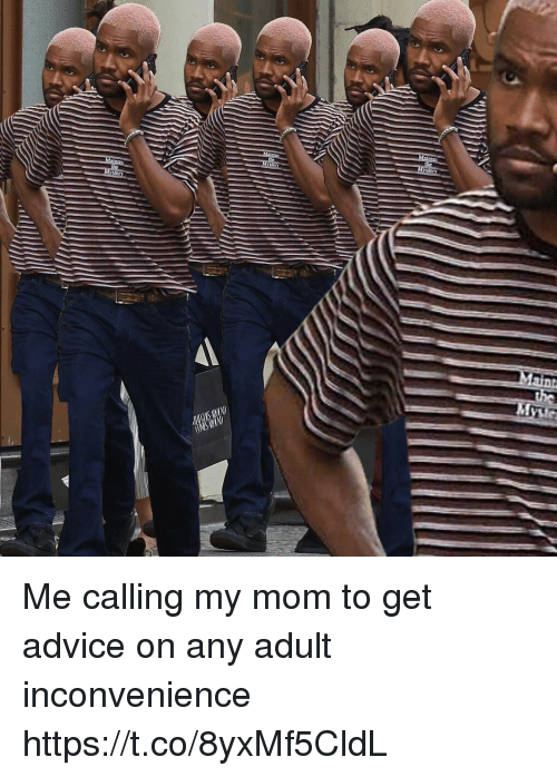 Advice, Funny, and Inconvenience: Me calling my mom to get advice on any adult inconvenience https://t.co/8yxMf5CldL