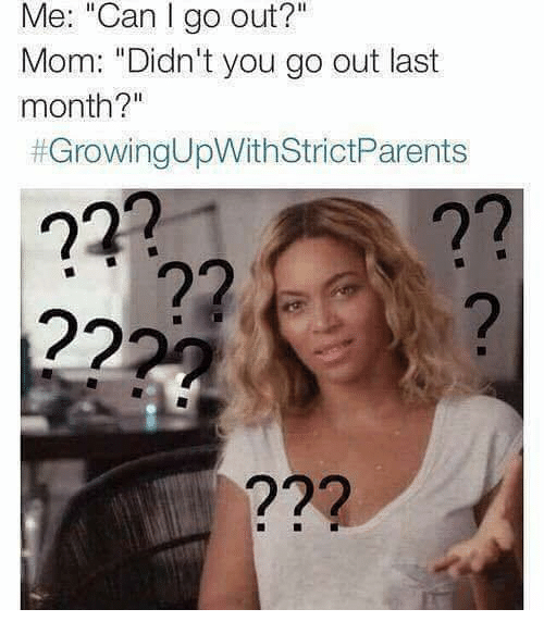 """Relationships, Mom, and Can: Me: """"Can I go out?""""  Mom: """"Didn't you go out last  month?""""  # Growing UpWithStrictParents  2221  าวุ  าวุ  2  ?22"""