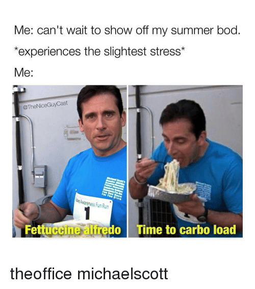 Memes, Run, and Summer: Me: can't wait to show off my summer bod  *experiences the slightest stress*  Me  @TheNice Guy Cast  The  oesArareness Fun Run  Fettuccine do Time to carbo load theoffice michaelscott