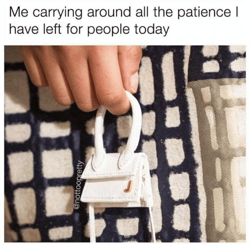 Relationships, Patience, and Today: Me carrying around all the patience l  have left for people today