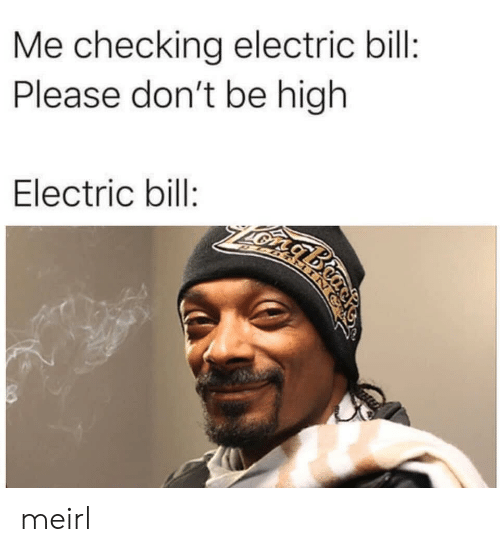 MeIRL, Bill, and Please: Me checking electric bill:  Please don't be high  Electric bill:  ABTMIN meirl