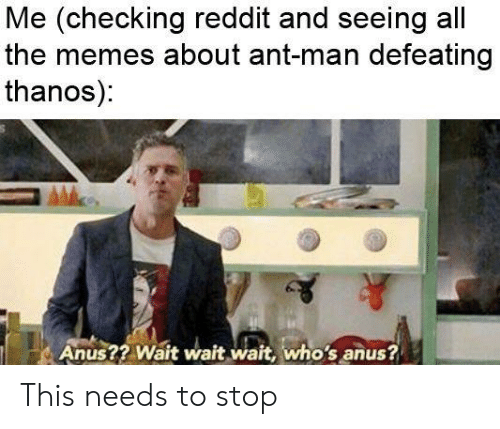 Me Checking Reddit And Seeing All The Memes About Ant Man Defeatingg