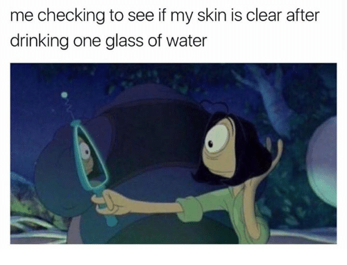 Image result for meme drinks glass of water and checks skin