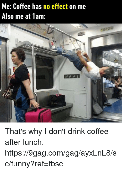 9gag, Dank, and Funny: Me: Coffee has no effect on me  Also me at 1am:  1003② That's why I don't drink coffee after lunch. https://9gag.com/gag/ayxLnL8/sc/funny?ref=fbsc
