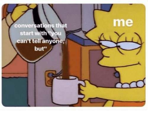 """You, Anyone, and With You: me  conversations that  start with """"you  can't tell anyone  but"""""""