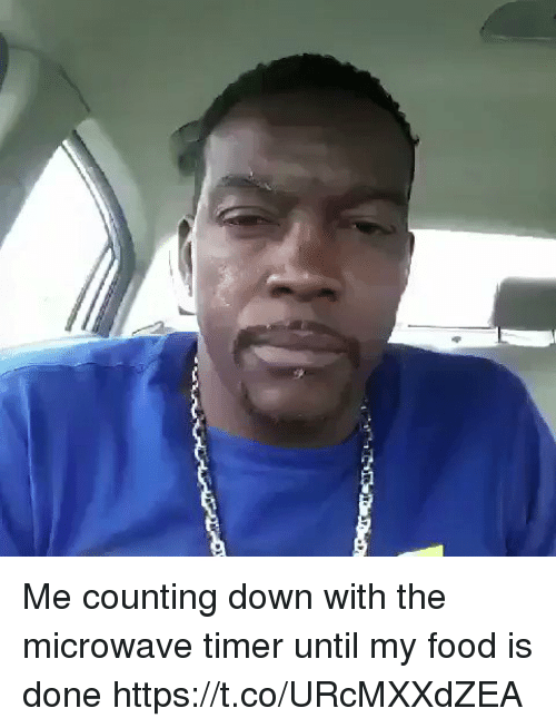 Food, Girl Memes, and Microwave: Me counting down with the microwave timer until my food is done https://t.co/URcMXXdZEA