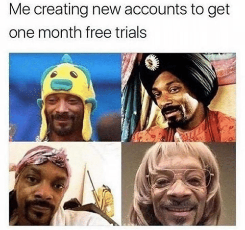 Memes, Free, and 🤖: Me creating new accounts to get  one month free trials