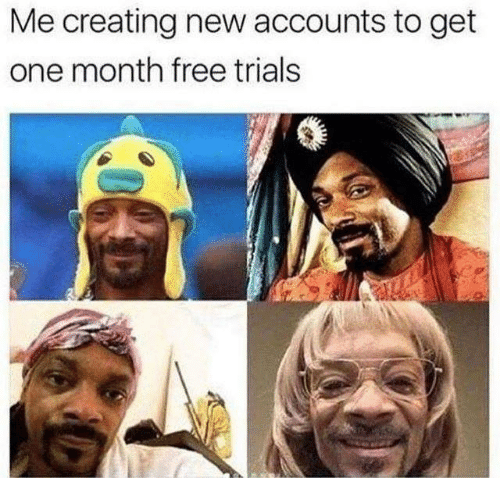 Dank, Free, and 🤖: Me creating new accounts to get  one month free trials