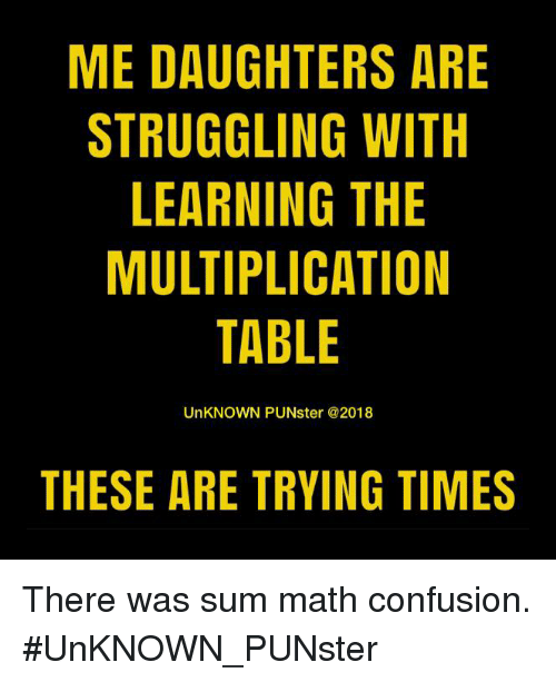 Me Daughters Are Struggling With Learning The Multiplication Table