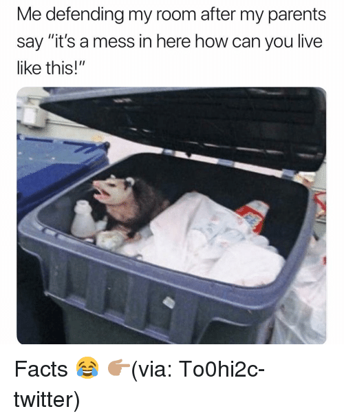 """Facts, Funny, and Parents: Me defending my room after my parents  say """"it's a mess in here how can you live  like this!"""" Facts 😂 👉🏽(via: To0hi2c-twitter)"""