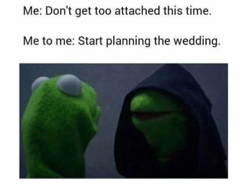 Time Wedding And This Me Don T Get Too Attached