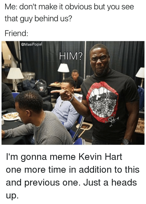 me dont make it obvious but you see that guy 9767995 ✅ 25 best memes about meme kevin hart meme kevin hart memes,Funny Kevin Hart Memes