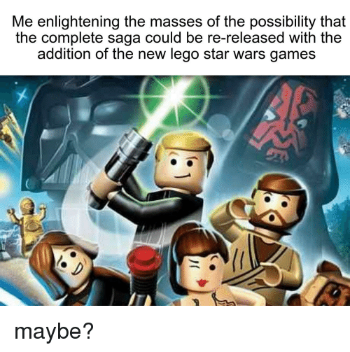 Lego, Star Wars, and Games: Me enlightening the masses of the possibility that  the complete saga could be re-released with the  addition of the new lego star wars games