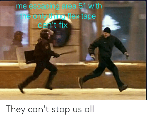 Area 51, All, and They: me escaping area 51 with  tre only uung lex tape  Con't fix They can't stop us all