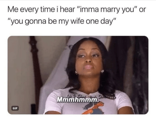 """Gif, Time, and Wife: Me every time i hear """"imma marry you"""" or  """"you gonna be my wife one day""""  Mmmhmmm  GIF"""