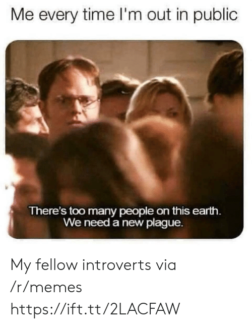 Memes, Earth, and Time: Me every time I'm out in public  There's too many people on this earth  We need a new plague. My fellow introverts via /r/memes https://ift.tt/2LACFAW