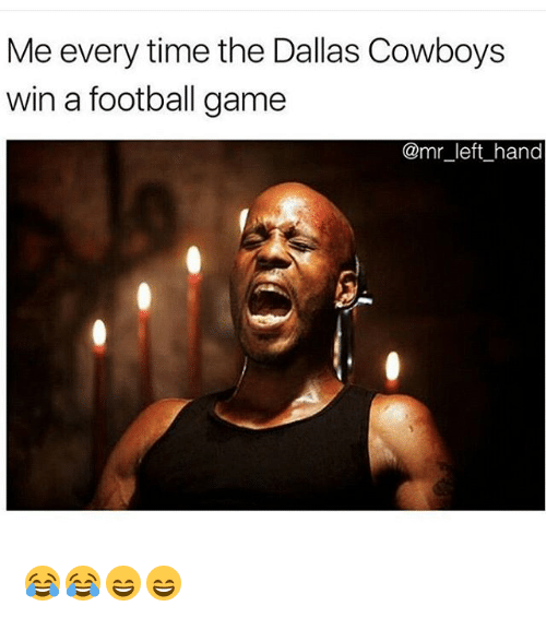 Dallas Cowboys Win Memes >> Me Every Time The Dallas Cowboys Win A Football Game Left Hand