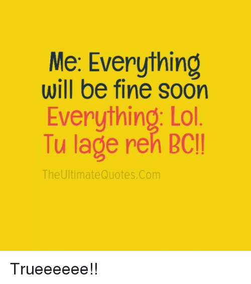 Me Everything Will Be Fine Soon Everything Lol Lu Lage Reh Bcii The