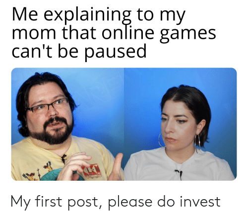 Games, Mom, and Invest: Me explaining to my  mom that online games  can't be paused  LEW My first post, please do invest
