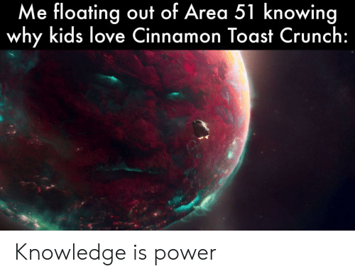 Love, Marvel Comics, and Kids: Me floating out of Area 51 knowing  why kids love Cinnamon Toast Crunch: Knowledge is power