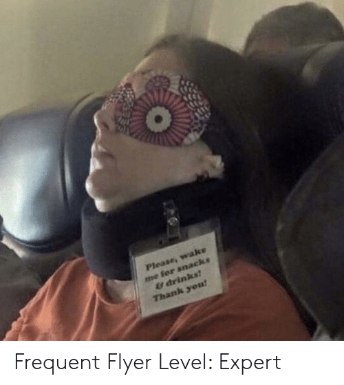 Me for Snacks & Drincs? Thank Yeu Frequent Flyer Level Expert