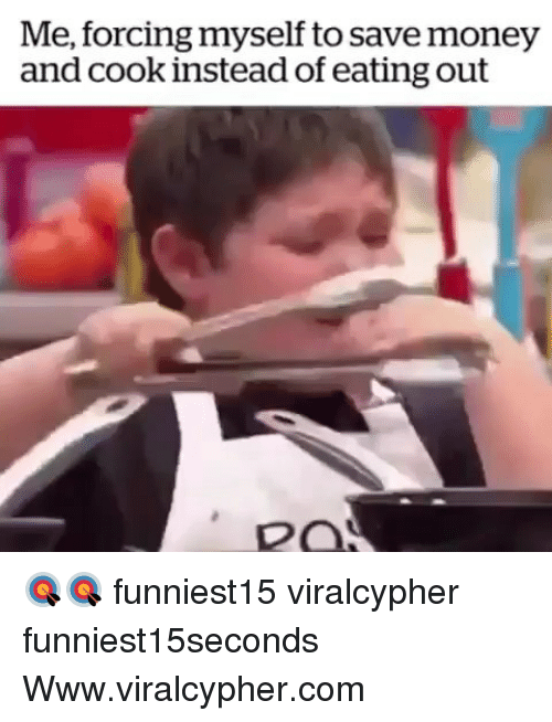 Funny, Money, and Com: Me, forcing myself to save money  and cook instead of eating out 🎯🎯 funniest15 viralcypher funniest15seconds Www.viralcypher.com
