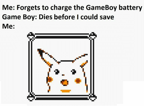 Game, Boy, and Gameboy: Me: Forgets to charge the GameBoy battery  Game Boy: Dies before I could save  Me: