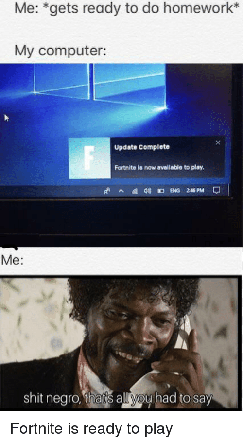 Me *Gets Ready to Do Homework* My Computer Update Complete Fortnite