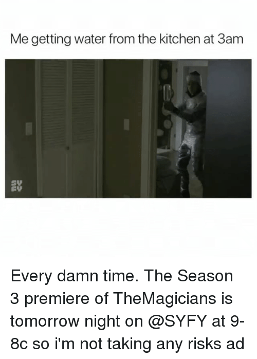 Funny, Time, and Tomorrow: Me getting water from the kitchen at 3am Every damn time. The Season 3 premiere of TheMagicians is tomorrow night on @SYFY at 9-8c so i'm not taking any risks ad