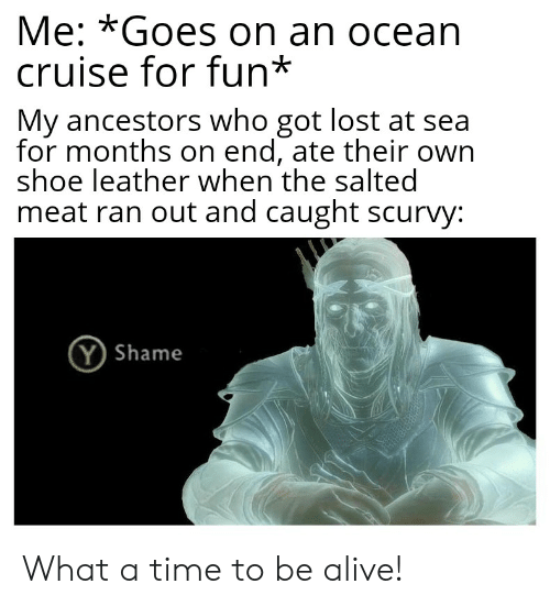 Me *Goes on an Ocean Cruise for Fun* My Ancestors Who Got