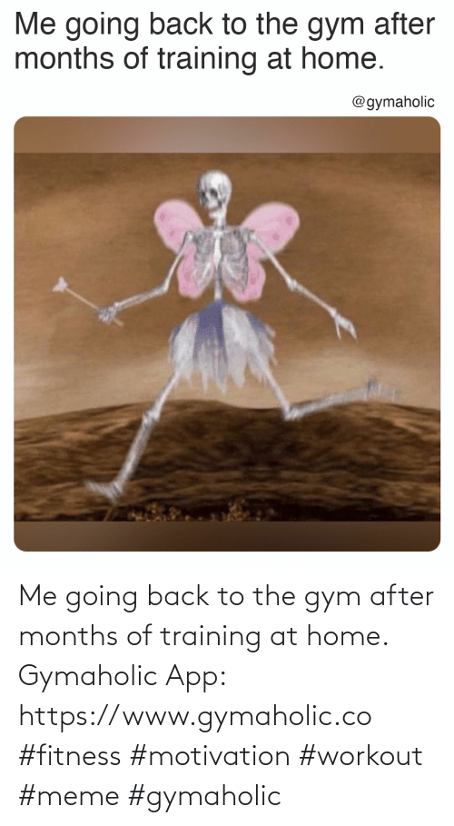 Gym, Meme, and Home: Me going back to the gym after months of training at home.  Gymaholic App: https://www.gymaholic.co  #fitness #motivation #workout #meme #gymaholic