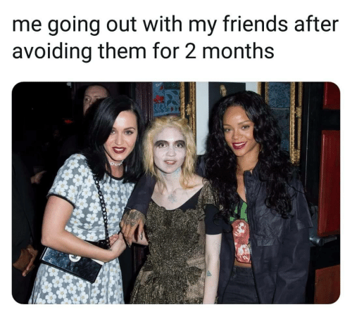 Friends, Them, and For: me going out with my friends after  avoiding them for 2 months