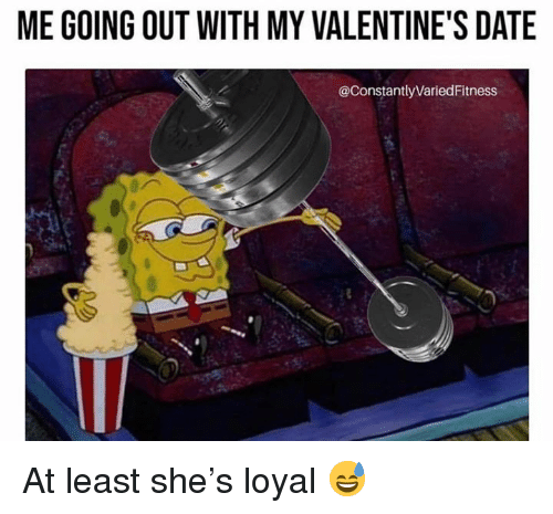 Date, She, and Valentines: ME GOING OUT WITH MY VALENTINE'S DATE  @ConstantlyVariedFitness At least she's loyal 😅