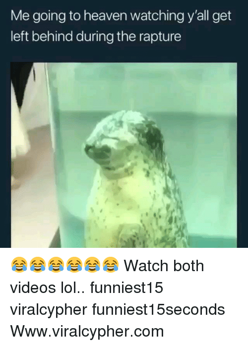 Funny, Heaven, and Lol: Me going to heaven watching y'all get  left behind during the rapture 😂😂😂😂😂😂 Watch both videos lol.. funniest15 viralcypher funniest15seconds Www.viralcypher.com